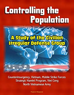 Controlling the Population: A Study of the Civilian Irregular Defense Group - Counterinsurgency, Vietnam, Mobile Strike Forces, Strategic Hamlet Program, Viet Cong, North Vietnamese Army