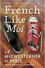 French Like Moi: A Midwesterner in Paris Kindle Edition