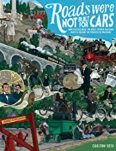 Roads Were Not Built for Cars: How cyclists were the first to push for good roads & became the pioneers of motoring