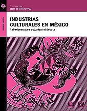 Industrias culturales en México: Reflexiones para actualizar el debate