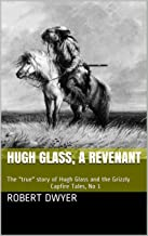 Hugh Glass, a Revenant: The true story of Hugh Glass and the Grizzly (Campfire Tales Book 1)