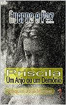 Priscila: Um Anjo ou um Demônio (Guerra e Paz Livro 1) (Portuguese Edition)