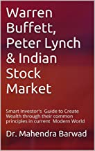 Warren Buffett, Peter Lynch & Indian Stock Market: Smart Investor's Guide to Create Wealth through their common principles in current Modern World