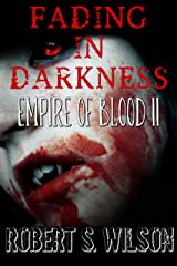 Fading in Darkness: Empire of Blood Book Two (A Dystopian Vampire Novel) Kindle Edition