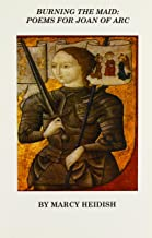 Burning the Maid: Poems for Joan of Arc