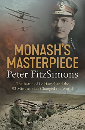 Monash's Masterpiece: The battle of Le Hamel and the 93 minutes that changed the world