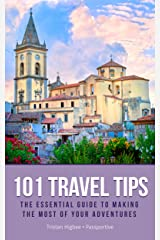 101 Travel Tips: The Essential Guide to Making the Most of Your Adventures Kindle Edition