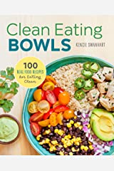 Clean Eating Bowls: 100 Real Food Recipes for Eating Clean Kindle Edition