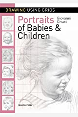 Drawing Using Grids: Portraits of Babies & Children Kindle Edition