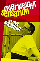 Overweight Sensation: The Life and Comedy of Allan Sherman (Brandeis Series in American Jewish History, Culture, and Life) Kindle Edition