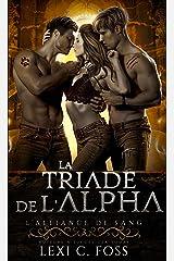 La Triade de l'Alpha: Une Romance Paranormale à Trois (L'Alliance de Sang t. 3) Format Kindle