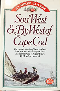 Sou'West & by West of Cape Cod: The Classic Evocation of New England Shore, Sea, and Islands-From Point Judith to the Head...