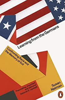 Learning from the Germans: Confronting Race and the Memory of Evil