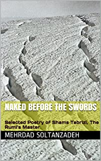 Naked Before the Swords: Selected Poetry of Shams Tabrizi, The Rumi's Master