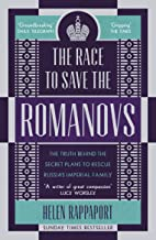 The Race to Save the Romanovs: The Truth Behind the Secret Plans to Rescue Russia's Imperial Family (English Edition)