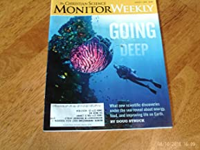 Christian Science Monitor Weekly, August 1, 2016 GOING DEEP. WHAT NEW SCIENTIFIC DISCOVERIES UNDER THE SEA REVEAL ABOUT ENERGY, FOOD AND IMPROVING LIFE ON EARTH