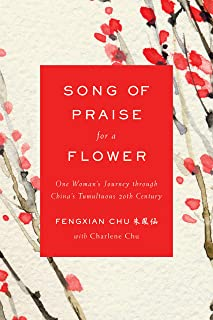 Song of Praise for a Flower: One Woman's Journey through China's Tumultuous 20th Century