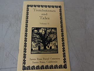 Tombstones and Tales Volume II Santa Rosa Rural Cemetery California