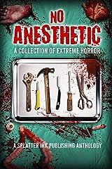 No Anesthetic: A Splatter Ink Publishing Anthology Kindle Edition