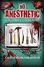 No Anesthetic: A Splatter Ink Publishing Anthology