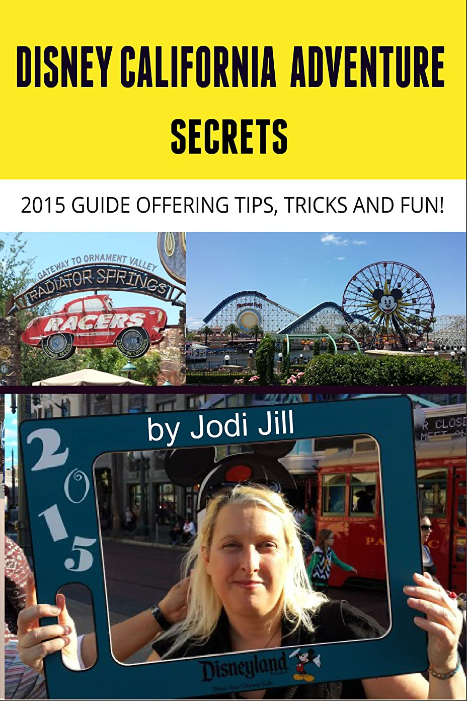 火保証金手段Disney California Adventure Secrets: 2015 Guide Offering Tips, Tricks and Fun (English Edition)