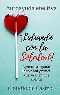 Lidiando con la SOLEDAD: Aprenda a superar la soledad y nunca vuelva a sentirse solo(a) (Libro de autoayuda nº 9)