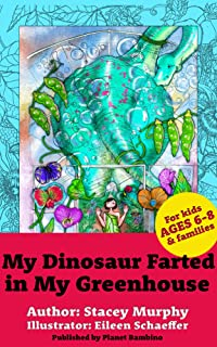 My Dinosaur Farted in My Greenhouse: (Perfect Bedtime Story for Young Readers Age 6-8) May Cause Giggles (My Dinosaur... Book 1)