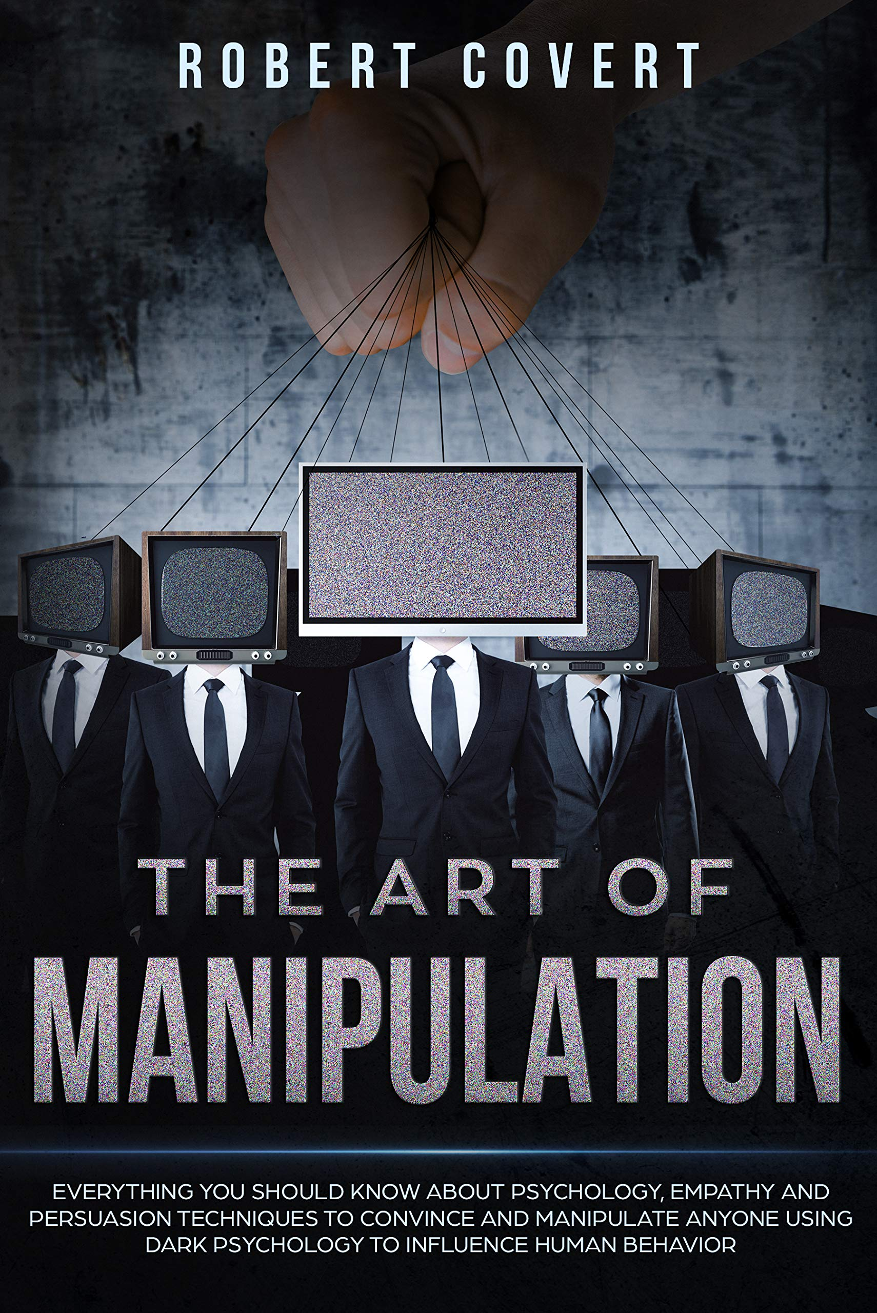 Image OfThe Art Of Manipulation: Everything You Should Know About Psychology, Empathy And Persuasion Techniques To Convince And Ma...
