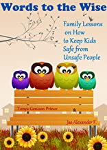 Words to the Wise: Family Lessons on How to Keep Kids Safe from Unsafe People