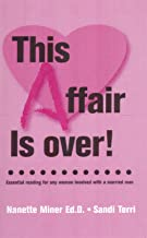 This Affair is Over!: Essential Reading for any Woman Involved with a Married Man