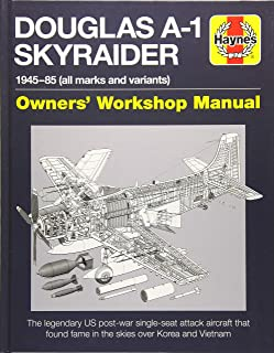 Douglas A1 Skyraider Owners' Workshop Manual: 1945 - 85 (all marks and variants) (Haynes Manuals)