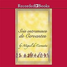Seis entremeses de Cervantes (Dramatizado)