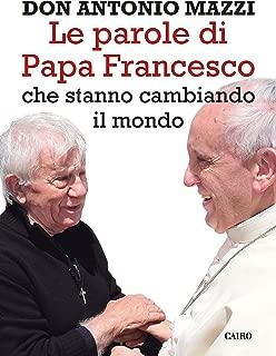 Le parole di Papa Francesco: che stanno cambiando il mondo (Italian Edition)