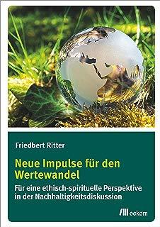 Neue Impulse für den Wertewandel: Für eine ethisch-spirituelle Perspektive in der Nachhaltigkeitsdiskussion (German Edition)
