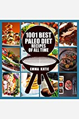 1001 Best Paleo Diet Recipes of All Time: A Paleo Diet Cookbook with Over 1001 Paleo Recipes for Easy Beginners Weight Loss and Healthy Lifestyle Kindle Edition