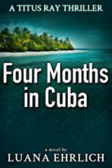 Four Months in Cuba: A Titus Ray Thriller (Titus Ray Thrillers Book 4) Kindle Edition