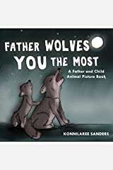 Father Wolves You the Most: A Dad and Child Animal Picture Book Kindle Edition
