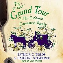 The Grand Tour: or, The Purloined Coronation Regalia: Cecelia and Kate Series, Book 2