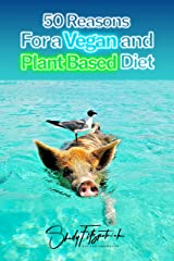 50 Reasons For A Vegan And Plant-Based Diet Kindle Edition