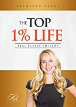 The Top 1% Life: The Real Estate Agent's Guide to Free Up Your Time, Build Your Business with Confidence, and Finally, Have a Life Outside of Sales! (English Edition)