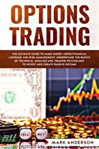 Options Trading : The Ultimate Guide to Make Money Using Financial Leverage and Risk Management. Understand the Basics of Technical Analysis and Trading ... Invest and Create Passive Income (1 Book 6)