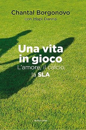 Una vita in gioco: Lamore, il calcio, la SLA