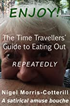 ENJOY !! The Time Travellers' Guide to Eating Out. Repeatedly: A satirical amuse bouche