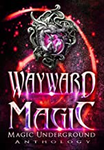 Wayward Magic (Magic Underground Anthologies Book 2)
