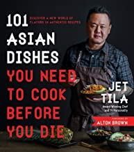 101 Asian Dishes You Need to Cook Before You Die: Discover a New World of Flavors in..
