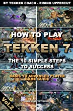 How to play Tekken 7 – The 10 Simple Steps to Success -Basic to Advanced Player Game Guide- | Tekken Coaching | Walkthroug...