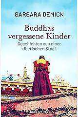 Buddhas vergessene Kinder: Geschichten aus einer tibetischen Stadt (Die bewegende Tibet-Reportage der preisgekrönten Journalistin) (German Edition) Kindle Edition