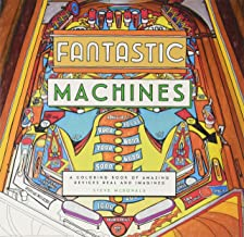 Fantastic Machines: A Coloring Book of Amazing Devices Real and Imagined (Coloring Book for Everyone, Books for Mechanics, Engineering Coloring Book)
