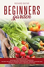 BEGINNERS GARDEN: This Book Includes: Vegetable and Greenhouse Gardening. The Best Method to Growing Your Personal Organic or Raised Bed System at Home Using a Greenhouse System