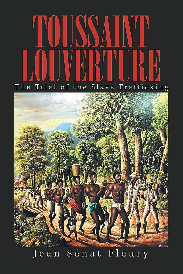フローティング慣らすメイドToussaint Louverture: The Trial of the Slave Trafficking (English Edition)